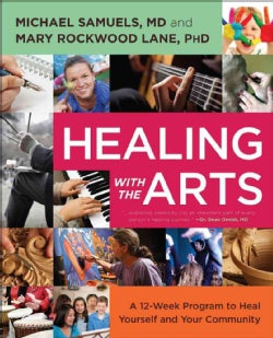 Healing with the Arts: A 12-Week Program to Heal Yourself and Your Community (Paperback)