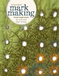 Mark Making: Fresh Inspiration for Quilt and Fiber Artists (Paperback)