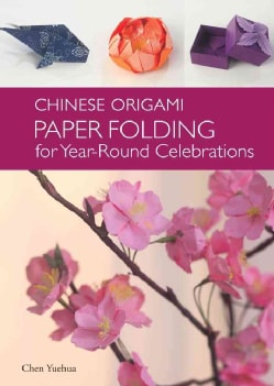 Chinese Origami: Paper Folding for Year-Round Celebrations (Hardcover)