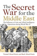The Secret War for the Middle East: The Influence of Axis and Allied Intelligence Operations During World War II (Hardcover)