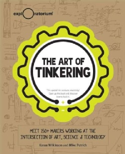 The Art of Tinkering: Meet 150 Makers Working at the Intersection of Art, Science & Technology (Hardcover)