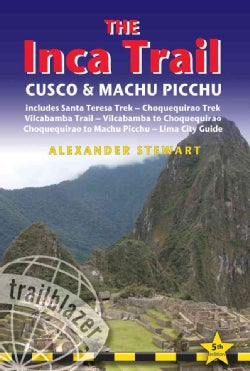 The Inca Trail, Cusco & Machu Picchu: Includes Santa Teresa Trek, Choquequirao Trek, Vilcabamba Trail, Vilcabamba... (Paperback)
