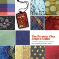 The Polymer Clay Artist's Guide: A Directory of Mixes, Colors, Textures, Faux Finishes, and Surface Effects (Hardcover)