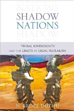 Shadow Nations: Tribal Sovereignty and the Limits of Legal Pluralism (Hardcover)