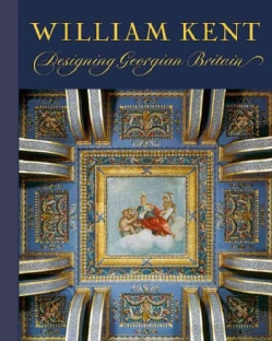 William Kent: Designing Georgian Britain (Hardcover)