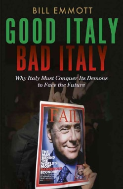 Good Italy, Bad Italy: Why Italy Must Conquer Its Demons to Face the Future (Paperback)
