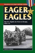 Eager Eagles: The U.S. Eighth Air Force in Europe, 1941-43 (Paperback)