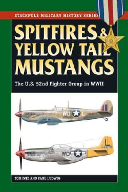 Spitfires and Yellow Tail Mustangs: The 52nd Fighter Group in World War II (Paperback)