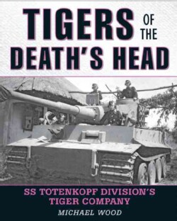 Tigers of the Death's Head: SS Totenkopf Division's Tiger Company (Hardcover)