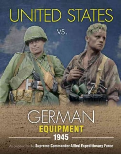 United States Vs. German Equipment, 1945: As Prepared for the Supreme Commander Allied Expeditionary Force (Hardcover)
