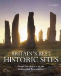 Britain's Best Historic Sites: From Prehistory to the Industrial Revolution (Paperback)