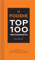 Foodie Top 100 Restaurants Worldwide: Selected by the World's Top Critics and Glam Media's Foodie Editors (Paperback)