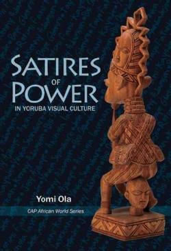 Satires of Power in Yoruba Visual Culture (Paperback)