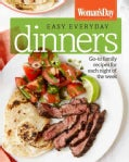 Woman's Day Easy Everyday Dinners: Go-To Family Recipes for Each Night of the Week (Hardcover)