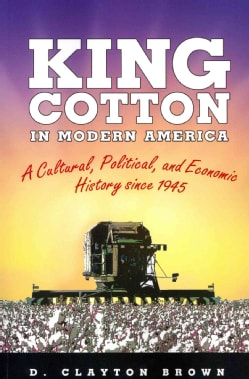 King Cotton in Modern America: A Cultural, Political, and Economic History Since 1945 (Paperback)