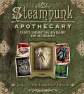 Steampunk Apothecary: Create Enchanting Jewellery and Accessories (Paperback)