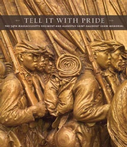 Tell It With Pride: The 54th Massachusetts Regiment and Augustus Saint-Gaudens' Shaw Memorial (Hardcover)