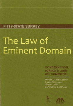 The Law of Eminent Domain: Fifty-State Survey: Condemnation, Zoning & Land use Committee (Paperback)