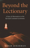 Beyond the Lectionary: A Year of Alternatives to the Revised Common Lectionary (Paperback)