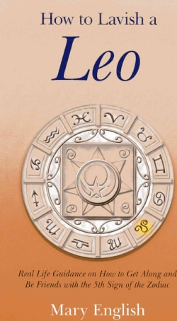 How to Lavish a Leo: Real Life Guidance on How to Get Along and Be Friends With the 5th Sign of the Zodiac (Paperback)