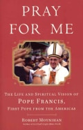 Pray for Me: The Life and Spiritual Vision of Pope Francis, First Pope from the Americas (Hardcover)