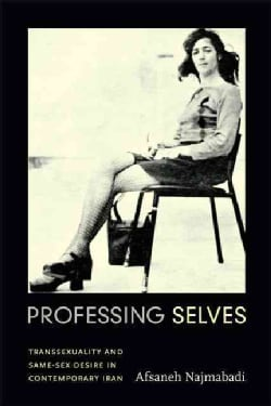Professing Selves: Transsexuality and Same-Sex Desire in Contemporary Iran (Paperback)