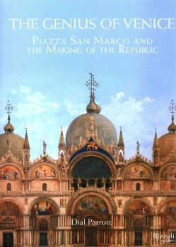 The Genius of Venice: Piazza San Marco and the Making of the Republic (Hardcover)