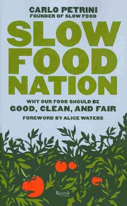 Slow Food Nation: Why Our Food Should Be Good, Clean, and Fair (Paperback)