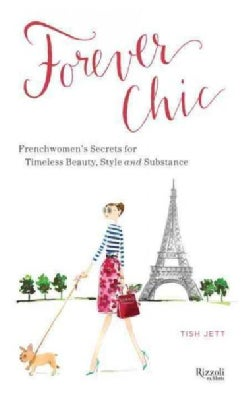 Forever Chic: Frenchwomen's Secrets for Timeless Beauty, Style and Substance (Hardcover)