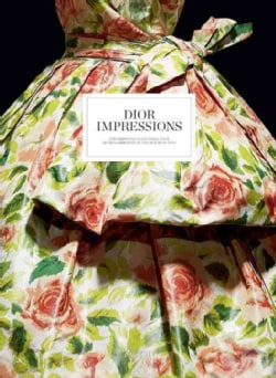 Dior Impressions: The Inspiration and Influence of Impressionism at the House of Dior (Hardcover)