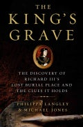 The King's Grave: The Discovery of Richard III's Lost Burial Place and the Clues It Holds (Hardcover)