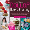 The Dollop Book of Frosting: Sweet and Savory Icings, Spreads, Meringues, and Ganaches for Dessert and Beyond (Hardcover)