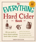 The Everything Hard Cider Book: All You Need to Know About Making Hard Cider at Home (Paperback)