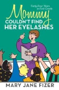 Mommy Couldn't Find Her Eyelashes: Forty-Four Years in First Grade (Paperback)