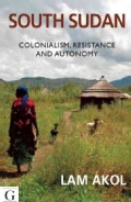South Sudan: Colonialism, Resistance and Autonomy (Paperback)