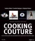 Cooking Couture: Fashion Bites - Creative Recipes - Original Photos (Hardcover)