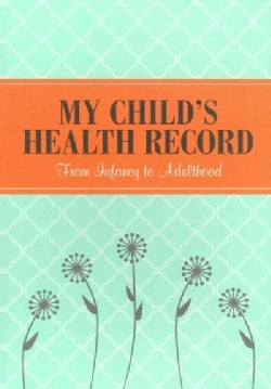 My Child's Health Record: From Infancy to Adulthood (Notebook / blank book)