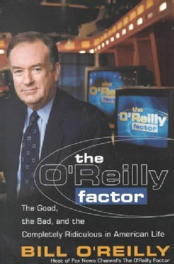 The O'reilly Factor: The Good, the Bad, and the Completely Ridiculous in American Life (Hardcover)
