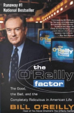 The O'Reilly Factor: The Good, the Bad, and the Completely Ridiculous in American Life (Paperback)