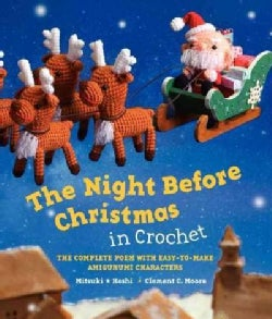 The Night Before Christmas in Crochet: The Complete Poem with Easy-To-Make Amigurumi Characters (Hardcover)