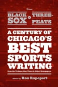 From Black Sox to Three-Peats: A Century of Chicago's Best Sportswriting from the Tribune, Sun-Times, and Other N... (Paperback)