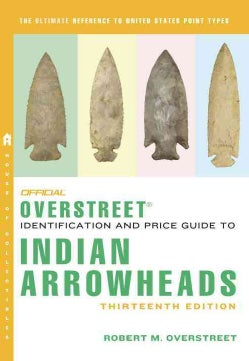The Official Overstreet Identification and Price Guide to Indian Arrowheads (Paperback)