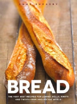 Bread: The Very Best Recipes for Loaves, Rolls, Knots and Twists from Around the World (Hardcover)