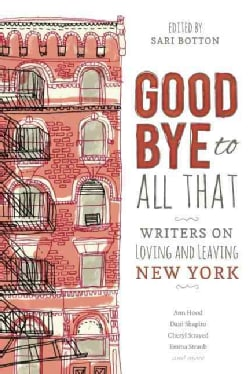 Goodbye to All That: Writers on Loving and Leaving New York (Paperback)