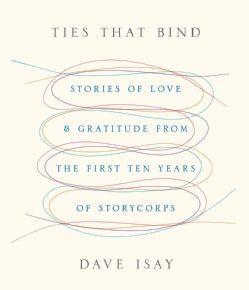 Ties That Bind: Stories of Love & Gratitude from the First Ten Years of Storycorps (CD-Audio)