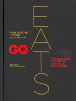 GQ Eats: The Cookbook for Men of Seriously Good Taste (Hardcover)