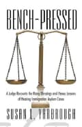 Bench-Pressed: A Judge Recounts the Many Blessings and Heavy Lessons of Hearing Immigration Asylum Cases (Hardcover)