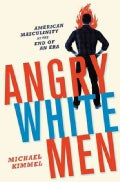 Angry White Men: American Masculinity at the End of an Era (Hardcover)