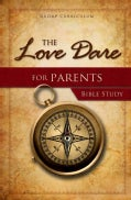 The Love Dare for Parents Bible Study: Group Curriculum (Paperback)