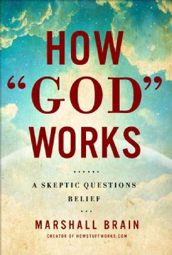 How God Works: A Skeptic Questions Belief (Hardcover)